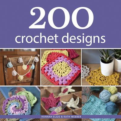 200 Crochet Designs - Elgie, Hannah, and Webber, Kath