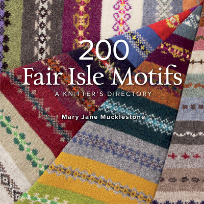 200 Fair Isle Motifs: A Knitter's Directory - Mucklestone, Mary Jane