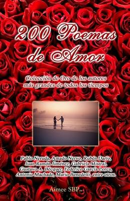 200 Poemas de Amor: Coleccion de Oro de la Poesia Universal - Neruda, Pablo, and Dario, Ruben, and Lorca, Federico Garcia