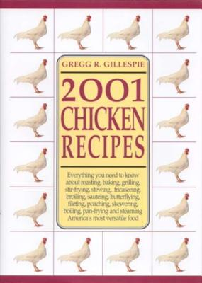 2001 Chicken Recipes - Gillespie, Gregg R
