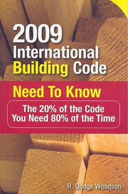 2009 International Building Code Need to Know: The 20% of the Code You Need 80% of the Time - Woodson, R Dodge