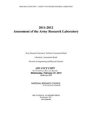 2011-2012 Assessment of the Army Research Laboratory - National Research Council, and Division on Engineering and Physical Sciences, and Laboratory Assessments Board
