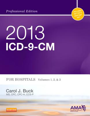 2013 ICD-9-CM for Hospitals, Volumes 1, 2 and 3 Professional Edition - Buck, Carol J
