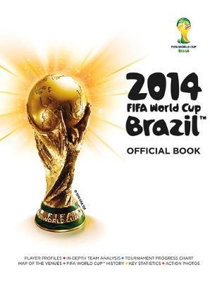 2014 FIFA World Cup Brazil Official Book - McDemortt, Andrew, and Mattos, Jon