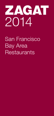 2014 San Francisco Bay Area Restaurants - Zagat Survey (Compiled by)