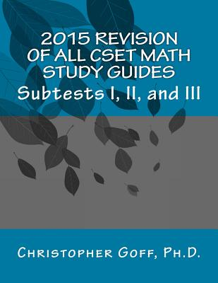 2015 Revision of CSET Math: Subtests I, II, and III - Goff, Christopher, Dr.
