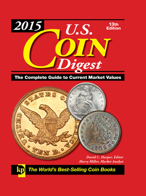 2015 U.S. Coin Digest: The Complete Guide to Current Market Values - Harper, David C. (Editor), and Millar, Harry