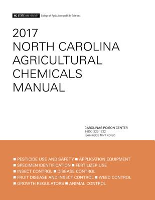 2017 North Carolina Agricultural Chemicals Manual - Nc State University College of Agriculture and Life Sciences (Compiled by)