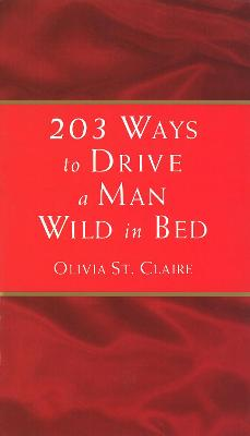 203 Ways to Drive a Man Wild in Bed - St. Claire, Olivia