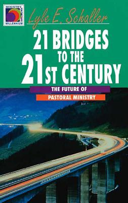 21 Bridges to the 21st Century: The Future of Pastoral Ministry - Schaller, Lyle E