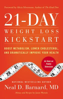 21-Day Weight Loss Kickstart: Boost Metabolism, Lower Cholesterol, and Dramatically Improve Your Health - Barnard, Neal D, MD