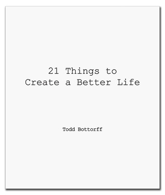 21 Things to Create a Better Life - Bottorff, Todd