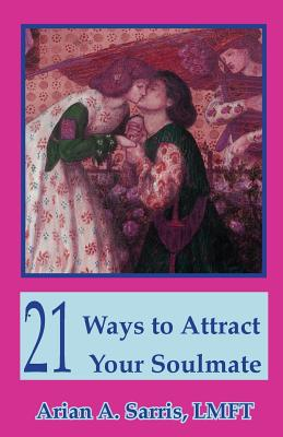 21 Ways to Attract Your Soulmate - Sarris, 8312 Arian a