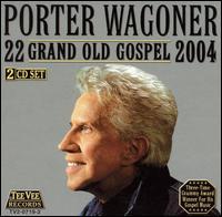 22 Grand Old Gospel 2004 - Porter Wagoner