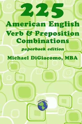 225 American English Verb & Preposition Combinations - Digiacomo, Michael