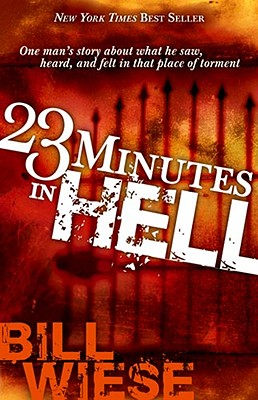 23 Minutes in Hell: One Man's Story of What He Saw, Heard and Felt in That Place of Torment - Wiese, Bill