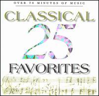 25 Classical Favorites  - Alexander Pervomaysky (violin); Dubravka Tomsic (piano); Ernst M�hlbacher (horn); Frank Morelli (bassoon);...