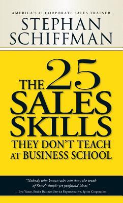 25 Sales Skills They Don't Teach at Business School - Schiffman, Stephan