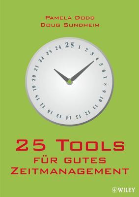 25 Tools Fur Gutes Zeitmanagement - Dodd, Pamela, and Sundheim, Doug, and Reit, Birgit (Translated by)