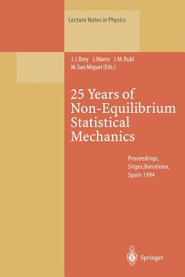25 Years of Non-Equilibrium Statistical Mechanics: Proceedings of the XIII Sitges Conference, Held in Sitges, Barcelona, Spain, 13-17 June 1994 - Brey, J.J. (Editor), and Marro, J. (Editor), and Rubi, J. M. (Editor)