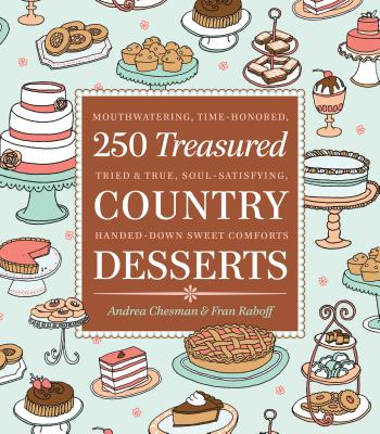 250 Treasured Country Desserts: Mouthwatering, Time-Honored, Tried & True, Soul-Satisfying, Handed-Down Sweet Comforts - Chesman, Andrea