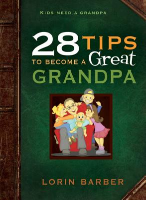 28 Tips to Become a Great Grandpa - Barber, Lorin