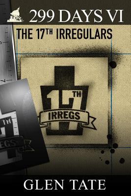 299 Days: The 17th Irregulars - Tate, Glen