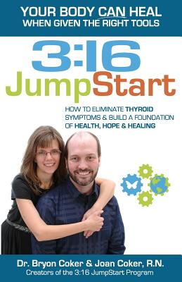 3: 16 JumpStart: How to Eliminate Thyroid Symptoms & Build a Foundation of Health, Hope and Healing - Coker R N, Joan, and Coker, Bryon