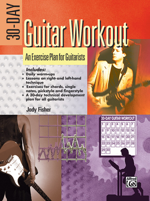 30-Day Guitar Workout: An Exercise Plan for Guitarists - Fisher, Jody