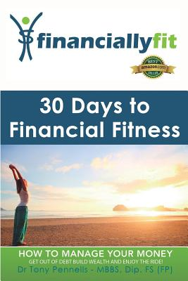 30 Days to Financial Fitness: Financially Fit - Pennells, Tony, Dr.