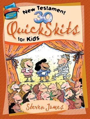 30 New Testament QuickSkits for Kids - James, Steven
