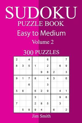 300 Easy to Medium Sudoku Puzzle Book - Smith, Jim