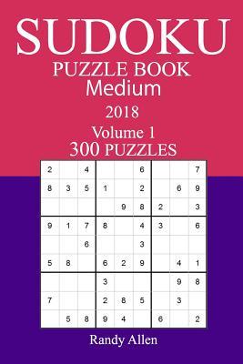 300 Medium Sudoku Puzzle Book - 2018 - Allen, Randy
