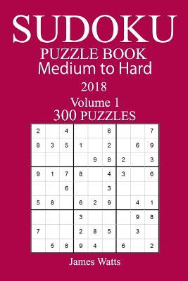 300 Medium to Hard Sudoku Puzzle Book 2018 - Watts, James