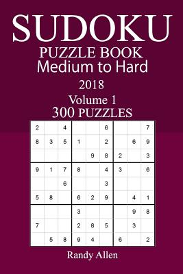300 Medium to Hard Sudoku Puzzle Book 2018 - Allen, Randy