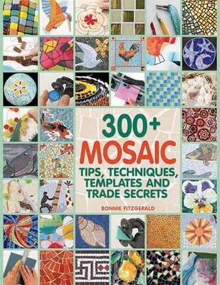 300+ Mosaic Tips, Techniques, Templates and Trade Secrets - Fitzgerald, Bonnie