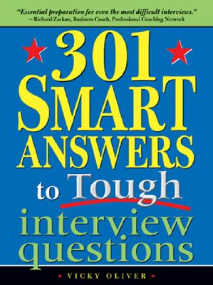 301 Smart Answers to Tough Interview Questions - Oliver, Vicky