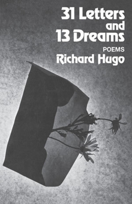 31 Letters and 13 Dreams: Poems - Hugo, Richard
