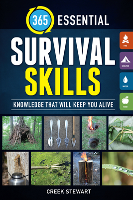 365 Essential Survival Skills: Knowledge That Will Keep You Alive - Stewart, Creek