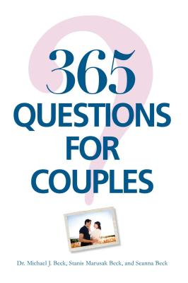 365 Questions for Couples - Beck, Michael J, and Beck, Stanis Marusak, and Beck, Seanna