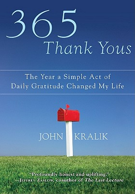 365 Thank Yous: The Year a Simple Act of Daily Gratitude Changed My Life - Kralik, John