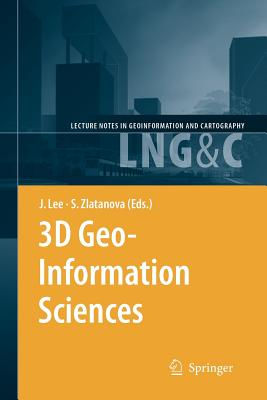 3D Geo-Information Sciences - Lee, Jiyeong (Editor), and Zlatanova, Siyka (Editor)