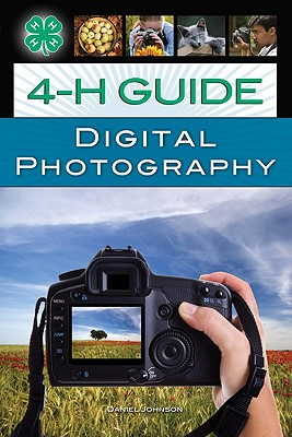 4-H Guide to Digital Photography - Johnson, Daniel