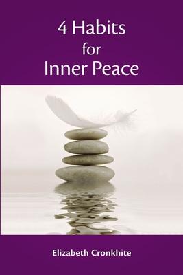 4 Habits for Inner Peace - Cronkhite, Elizabeth
