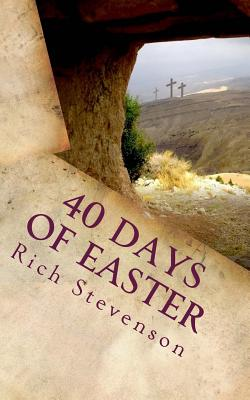 40 Days of Easter: Walking with Jesus from the Resurrection to the Ascension - Stevenson, Rich