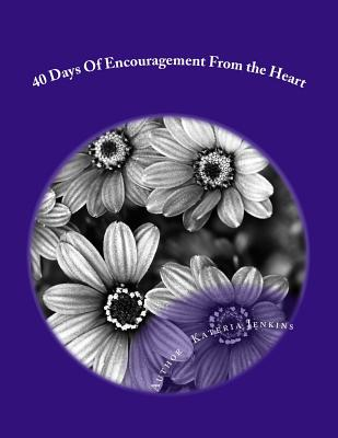 40 Days of Encourgament from the Heart - Jenkins, Kateria