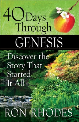 40 Days Through Genesis: Discover the Story That Started It All - Rhodes, Ron, Dr.
