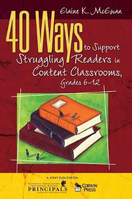 40 Ways to Support Struggling Readers in Content Classrooms, Grades 6-12 - McEwan, Elaine K, Ed.D.