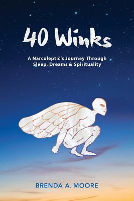 40 Winks: A Narcoleptic's Journey Through Sleep, Dreams & Spirituality - Moore, Brenda a
