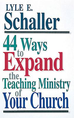 44 Ways to Expand the Teaching Ministry of Your Church - Schaller, Lyle E